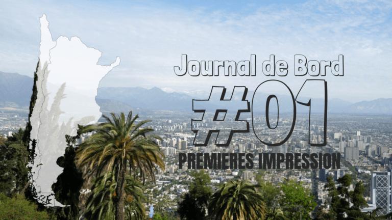 [Journal de bord au Chili] #01 Premières impressions
