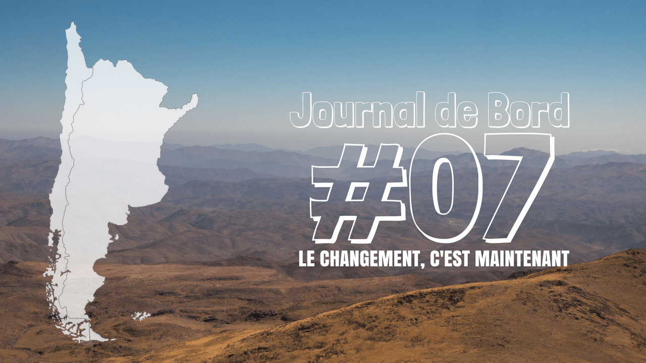 [Journal de bord au Chili] #07 Le changement c'est maintenant !