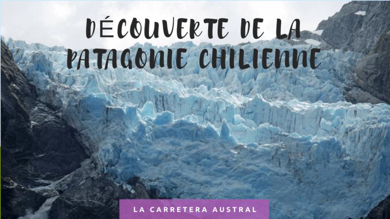 Découvrir la Patagonie chilienne avec la Carretera Austral