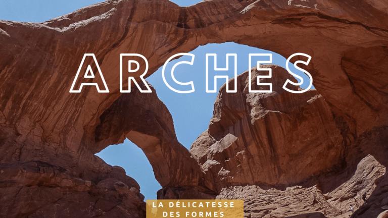 Arches, ou la délicatesse des formes