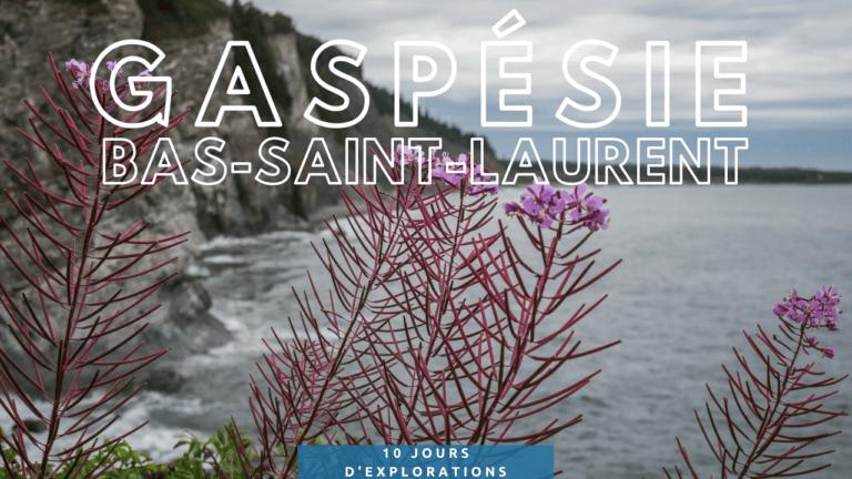 10 jours de découvertes en Gaspésie et Bas Saint-Laurent