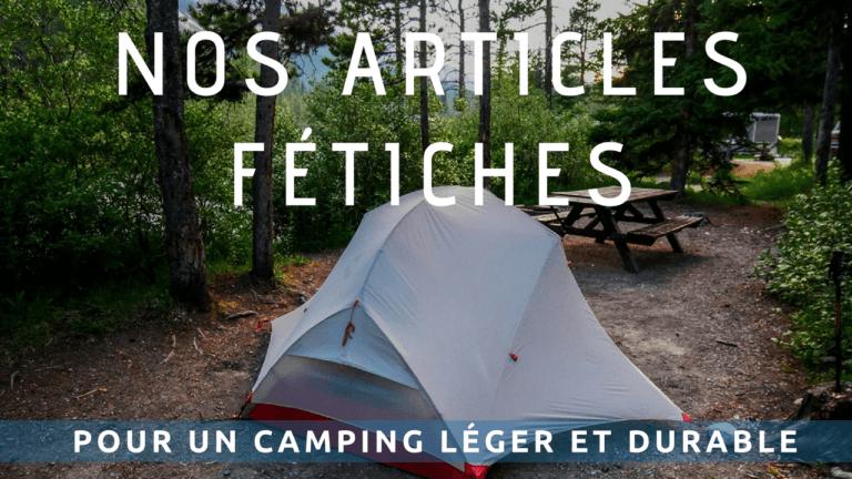 Nos articles fétiches pour un camping léger et durable
