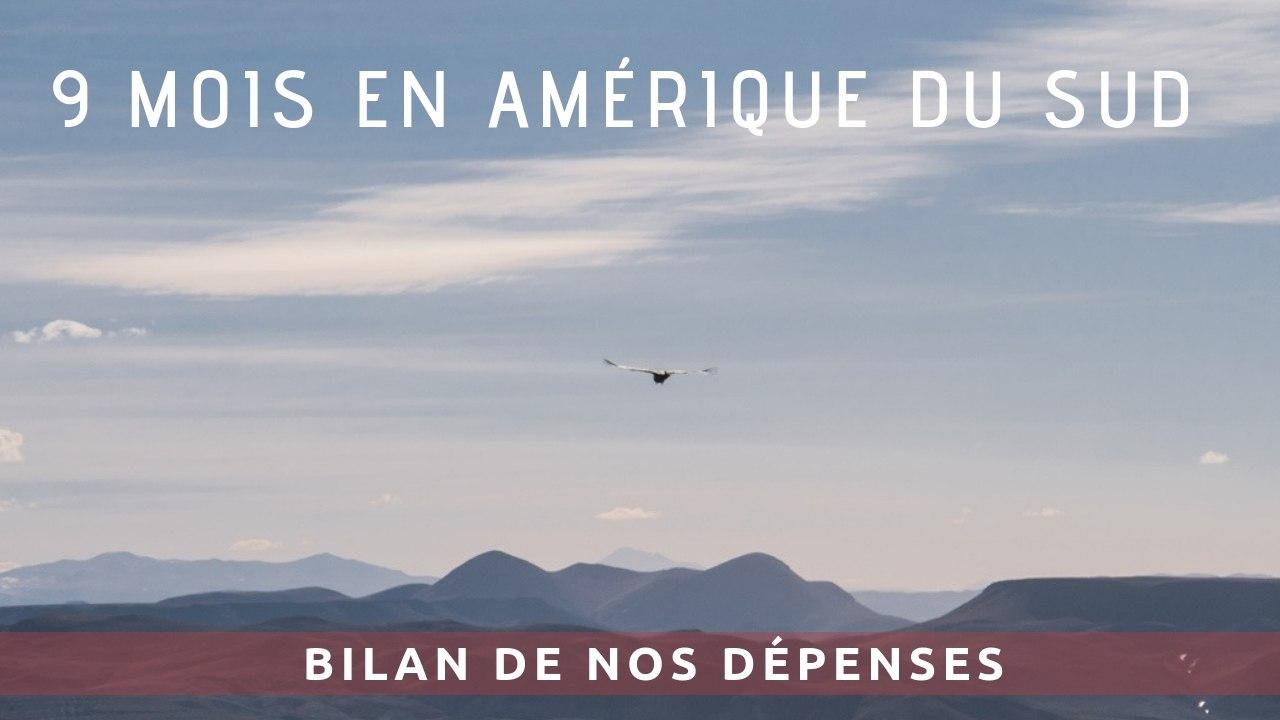 Bilan de nos dépenses en Amérique du Sud sur 9 mois