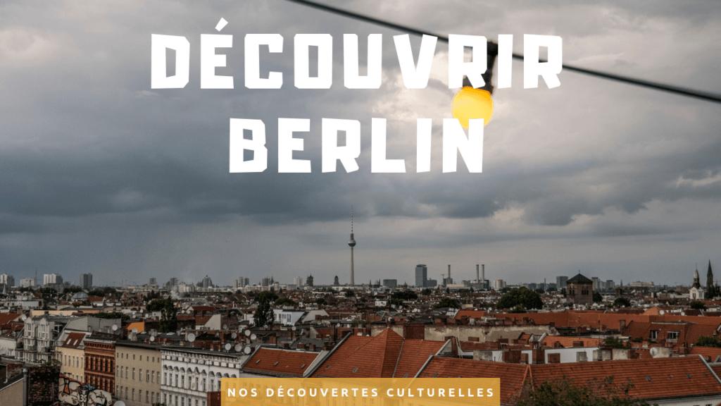 Nos conseils culturels pour découvrir Berlin Deux Évadés