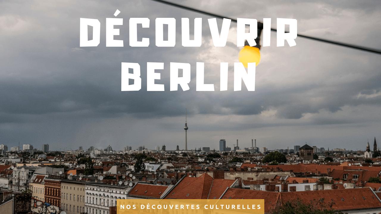 Visiter Berlin en 7 jours : nos découvertes culturelles